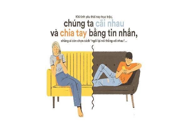 Khi tình yêu thời nay trục trặc, chúng ta cãi nhau và chia tay bằng tin nhắn, chẳng ai còn chọn cách 'ngồi lại nói thẳng với nhau'
