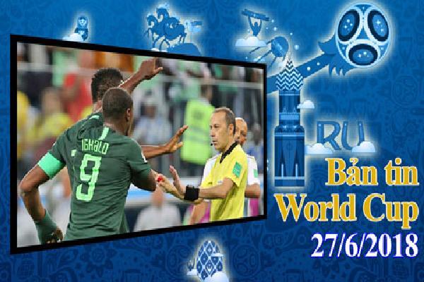 Bản tin World Cup 27/6: Argentina dính nghi án trọng tài, báo Nigeria phẫn nộ đòi 3 quả penalty